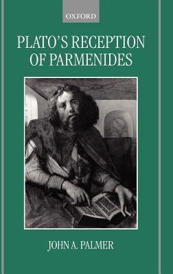 Plato's Reception of Parmenides - Palmer, John Anderson