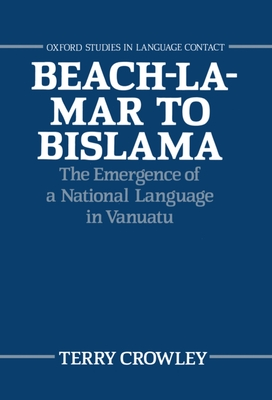 Beach-La-Mar to Bislama: The Emergence of a Natural Language in Vanuatu - Crowley, Terry