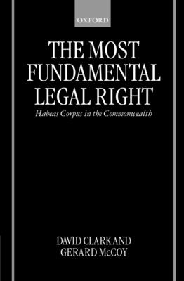 The Most Fundamental Legal Right: Habeas Corpus in the Commonwealth - Clark, David J, and McCoy, Gerard, and Clark, David, Professor
