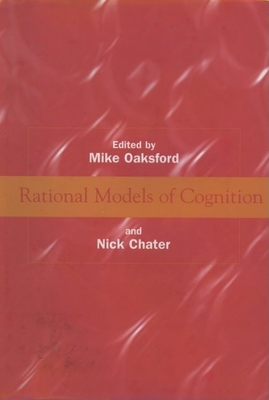 Rational Models of Cognition - Oaksford, Michael (Editor), and Chater, Nick (Editor), and Oaksford, Mike (Editor)