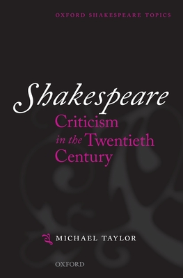 Shakespeare Criticism in the Twentieth Century - Taylor, Michael