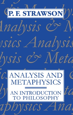 Analysis and Metaphysics: An Introduction to Philosophy - Strawson, P F