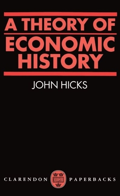 A Theory of Economic History - Hicks, John R, Sir