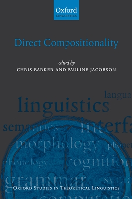 Direct Compositionality - Barker, Chris, Dr. (Editor), and Jacobson, Pauline (Editor)