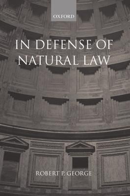 In Defense of Natural Law - George, Robert P, Professor