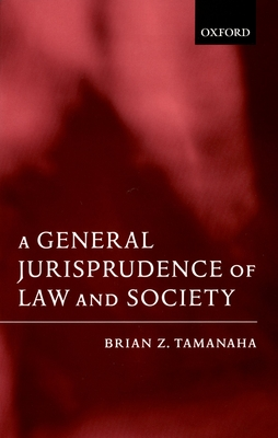 A General Jurisprudence of Law and Society - Tamanaha, Brian Z