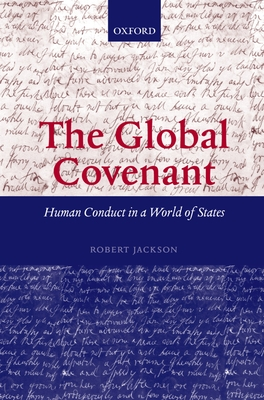 The Global Covenant: Human Conduct in a World of States - Jackson, Robert