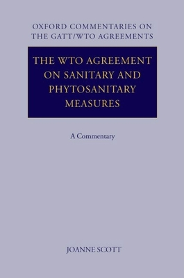 The Wto Agreement on Sanitary and Phytosanitary Measures: A Commentary - Scott, Joanne