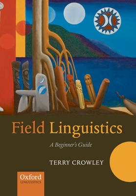 Field Linguistics: A Beginner's Guide - Crowley, Terry