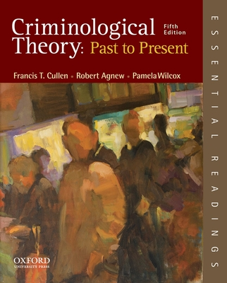 Criminological Theory: Past to Present: Essential Readings - Cullen, Francis T, and Agnew, Robert, and Wilcox, Pamela