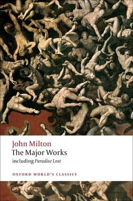 The Major Works - Milton, John, Professor, and Orgel, Stephen (Editor), and Goldberg, Jonathan, Professor (Editor)