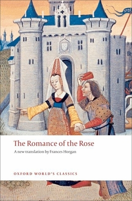 The Romance of the Rose - De Lorris, Guillaume, and De Meun, Jean, and Horgan, Frances (Translated by)