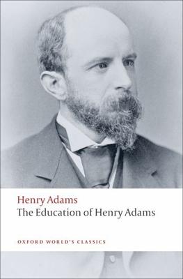 The Education of Henry Adams - Adams, Henry, and Nadel, Ira B (Editor)