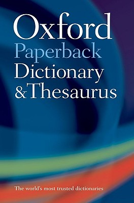 Oxford Paperback Dictionary & Thesaurus - Oxford Dictionaries