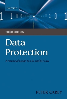 Data Protection: A Practical Guide to UK and EU Law - Carey, Peter