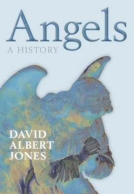Angels: A History - Jones, David Albert