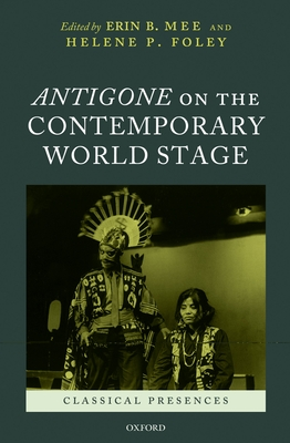 Antigone on the Contemporary World Stage - Mee, Erin B. (Editor), and Foley, Helene P. (Editor)