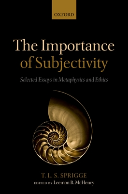 The Importance of Subjectivity: Selected Essays in Metaphysics and Ethics - Sprigge, T. L. S., and McHenry, Leemon (Editor)