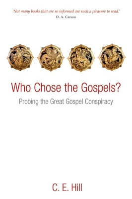 Who Chose the Gospels?: Probing the Great Gospel Conspiracy - Hill, C.E.