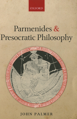 Parmenides and Presocratic Philosophy - Palmer, John A.