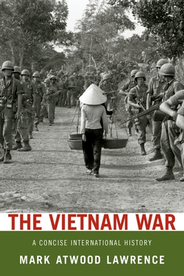 The Vietnam War: A Concise International History - Lawrence, Mark Atwood