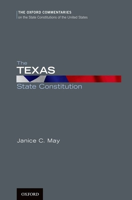 The Texas State Constitution - May, Janice C, and Phillips, Thomas R (Foreword by)