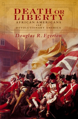 Death or Liberty: African Americans and Revolutionary America - Egerton, Douglas R