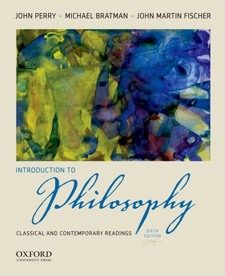 Introduction to Philosophy: Classical and Contemporary Readings - Perry, John, and Bratman, Michael, and Fischer, John Martin