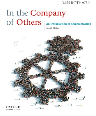 In the Company of Others: An Introduction to Communication - Rothwell, J Dan