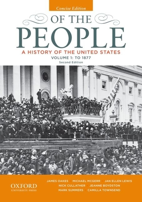 Of the People: A History of the United States, Concise, Volume I: To 1877 - Oakes, James, and McGerr, Michael, and Lewis, Jan Ellen