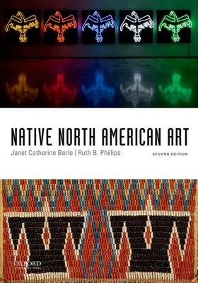 Native North American Art - Berlo, Janet Catherine, Professor, and Phillips, Ruth, Professor