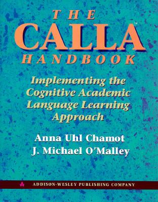 The Calla Handbook: Implementing the Cognitive Academic Language Learning Approach - Chamot, Anna Uhl, and O'Malley, J Michael