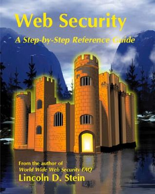 Web Security: A Step-By-Step Reference Guide - Stein, Lincoln D