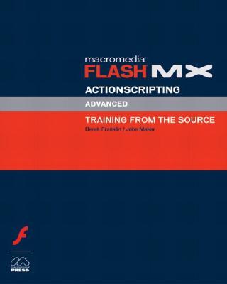 Macromedia Flash MX Actionscripting: Advanced Training from the Source - Franklin, Derek, and Makar, Jobe
