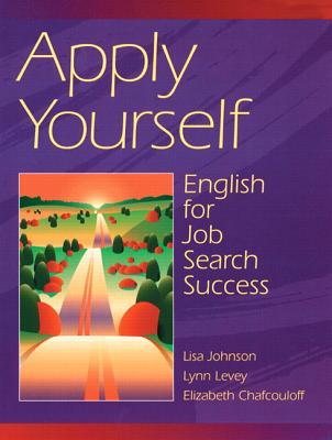 Apply Yourself: English for Job Search Success - Ka, Lisa Johnson, and Johnson, Lisa, and Levey, Lynn