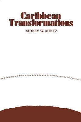Caribbean Transformations - Mintz, Sidney W