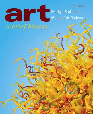 Art: A Brief History - Stokstad, Marilyn, and Cothren, Michael W