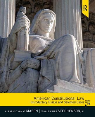 American Constitutional Law: Introductory Essays and Selected Cases - Mason, Alpheus Thomas, and Stephenson, Donald Grier, Jr.