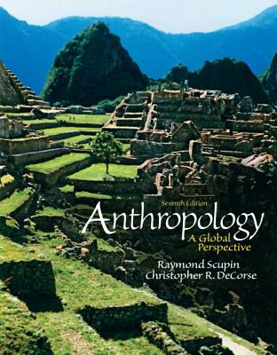 Anthropology: A Global Perspective - Scupin, Raymond, and DeCorse, Christopher R.