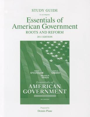 Study Guide for Essentials of American Government 2011: Roots and Reform - O'Connor, Karen J., and Sabato, Larry J., and Yanus, Alixandra B.