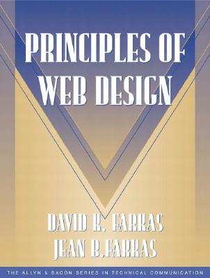 Principles of Web Design (Part of the Allyn & Bacon Series in Technical Communication) - Farkas, David, and Farkas, Jean, and Dragga, Sam