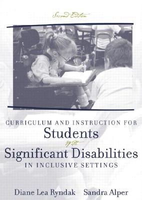 Curriculum and Instruction for Students with Significant Disabilities in Inclusive Settings - Ryndak, Diane Lea, PhD, and Crump, Martha L, and Alper, Sandra