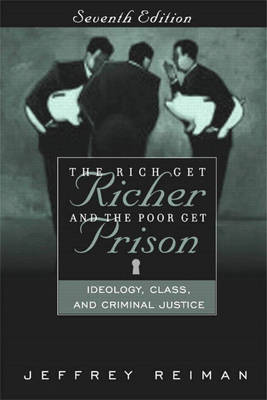 The Rich Get Richer and the Poor Get Prison: Ideology, Class, and Criminal Justice - Reiman, Jeffrey, Professor