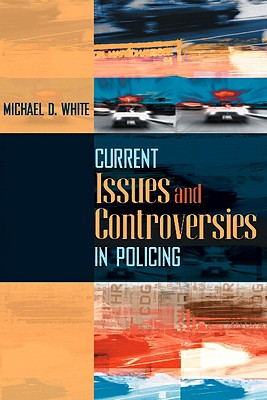 Current Issues and Controversies in Policing - White, Michael D