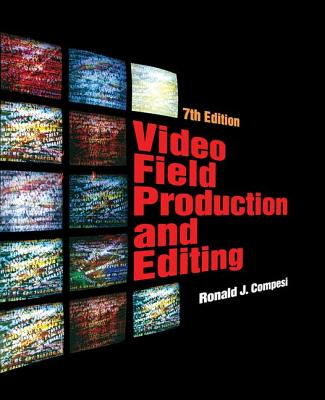 Video Field Production and Editing - Compesi, Ronald J