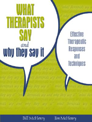 What Therapists Say and Why They Say It: Effective Therapeutic Responses and Techniques - McHenry, Bill, and McHenry, Jim