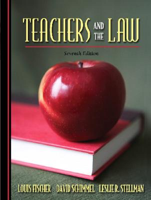 Teachers and the Law - Fischer, Louis, and Schimmel, David, and Stellman, Leslie R