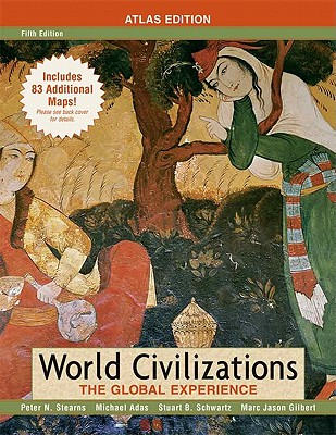 World Civilizations: The Global Experience - Stearns, Peter, and Adas, Michael, and Schwartz, Stuart
