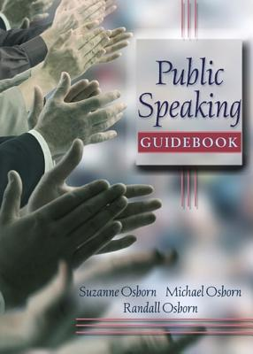 Public Speaking Guidebook Value Package (Includes Myspeechlab with E-Book Student Access ) - Osborn, Suzanne, and Osborn, Michael, and Osborn, Randall