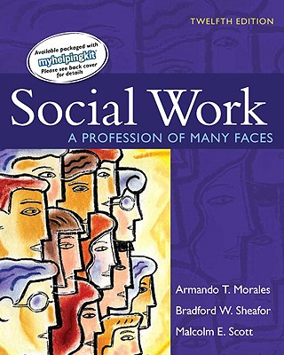 Social Work: A Profession of Many Faces - Sheafor, Bradford W, and Morales, Armando T, and Scott, Malcolm E